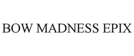 BOW MADNESS EPIX