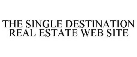 THE SINGLE DESTINATION REAL ESTATE WEB SITE