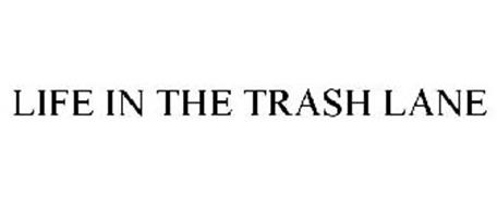 LIFE IN THE TRASH LANE