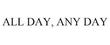 ALL DAY, ANY DAY