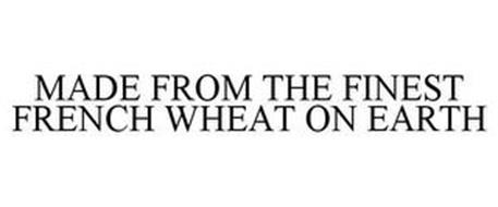 MADE FROM THE FINEST FRENCH WHEAT ON EARTH