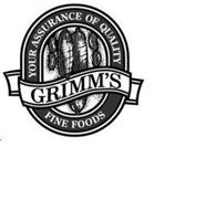 GRIMM'S YOUR ASSURANCE OF QUALITY FINE FOODS