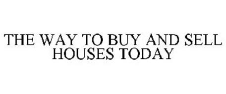 THE WAY TO BUY AND SELL HOUSES TODAY