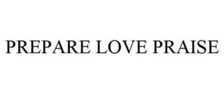 PREPARE LOVE PRAISE