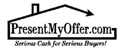 PRESENTMYOFFER.COM SERIOUS CASH FOR SERIOUS BUYERS!