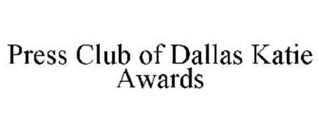 PRESS CLUB OF DALLAS KATIE AWARDS