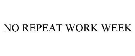 NO REPEAT WORK WEEK