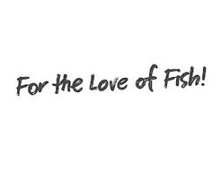 FOR THE LOVE OF FISH!
