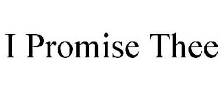 I PROMISE THEE
