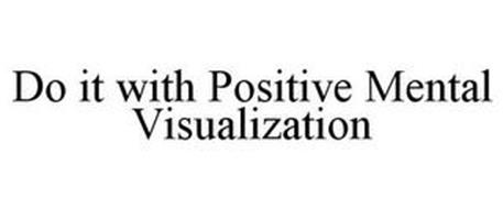 DO IT WITH POSITIVE MENTAL VISUALIZATION