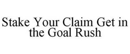 STAKE YOUR CLAIM GET IN THE GOAL RUSH
