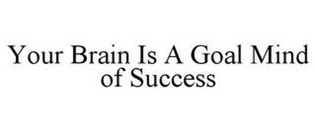 YOUR BRAIN IS A GOAL MIND OF SUCCESS