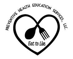 PREVENTIVE HEALTH EDUCATION SERVICES, LLC. EAT TO LIVE