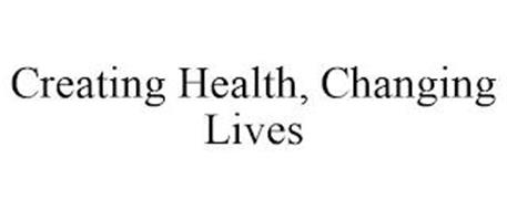CREATING HEALTH, CHANGING LIVES