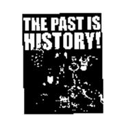 THE PAST IS HISTORY!