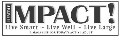IMPACT! LIFESTYLE LIVE SMART LIVE WELL LIVE LARGE A MAGAZINE FOR TODAY'S ACTIVE ADULT