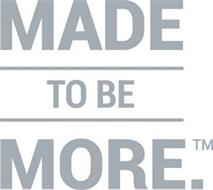 MADE TO BE MORE.