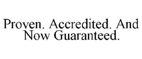 PROVEN. ACCREDITED. AND NOW GUARANTEED.