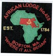 "AFRICAN LODGE NO. 459 EST. 1784 BOSTON, MA. ""WHERE IT ALL BEGAN"" G"