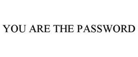 YOU ARE THE PASSWORD