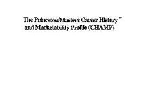 THE PRINCETON/MASTERS CAREER HISTORY AND MARKETABILITY PROFILE (CHAMP)
