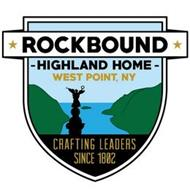 ROCKBOUND HIGHLAND HOME WEST POINT, NY CRAFTING LEADERS SINCE 1802