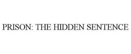 PRISON: THE HIDDEN SENTENCE