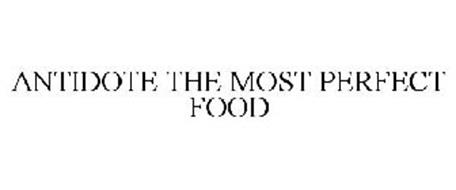 ANTIDOTE THE MOST PERFECT FOOD