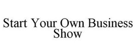 START YOUR OWN BUSINESS SHOW