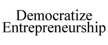 DEMOCRATIZE ENTREPRENEURSHIP