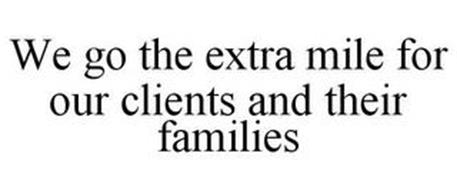 WE GO THE EXTRA MILE FOR OUR CLIENTS AND THEIR FAMILIES