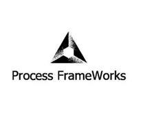 PROCESS FRAMEWORKS