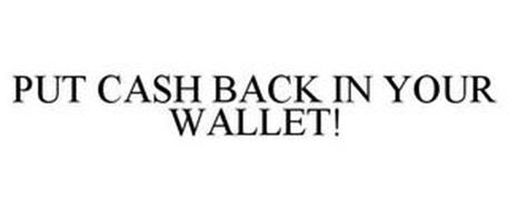 PUT CASH BACK IN YOUR WALLET!