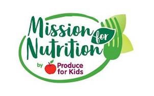 MISSION FOR NUTRITION BY PRODUCE FOR KIDS