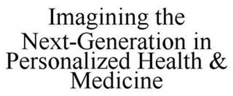 IMAGINING THE NEXT-GENERATION IN PERSONALIZED HEALTH & MEDICINE