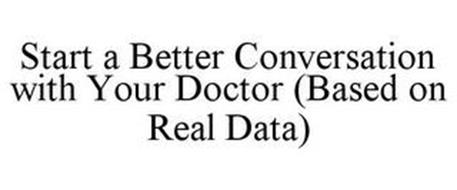 START A BETTER CONVERSATION WITH YOUR DOCTOR (BASED ON REAL DATA)
