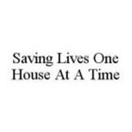 SAVING LIVES ONE HOUSE AT A TIME