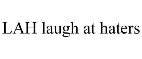 LAH LAUGH AT HATERS