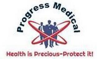 PROGRESS MEDICAL HEALTH IS PRECIOUS- PROTECT IT!