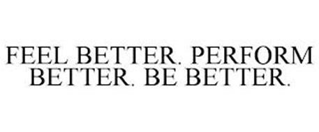 FEEL BETTER. PERFORM BETTER. BE BETTER.