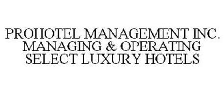 PROHOTEL MANAGEMENT INC. MANAGING & OPERATING SELECT LUXURY HOTELS