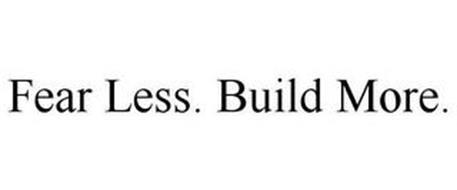 FEAR LESS. BUILD MORE.