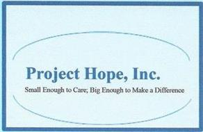 PROJECT HOPE, INC. SMALL ENOUGH TO CARE, BIG ENOUGH TO MAKE A DIFFERENCE