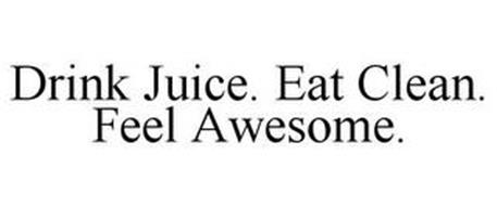 DRINK JUICE. EAT CLEAN. FEEL AWESOME.