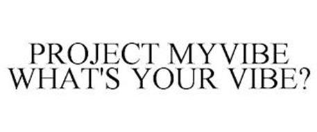 PROJECT MYVIBE WHAT'S YOUR VIBE?