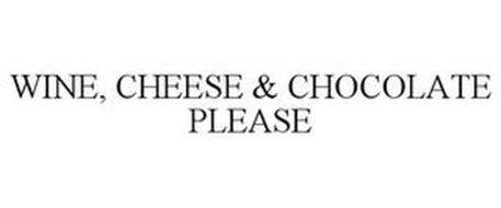 WINE, CHEESE & CHOCOLATE PLEASE