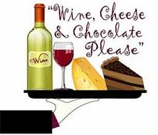 """WINE, CHEESE & CHOCOLATE PLEASE"""