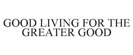 GOOD LIVING FOR THE GREATER GOOD