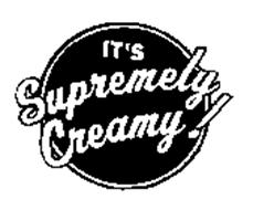 IT'S SUPREMELY CREAMY!