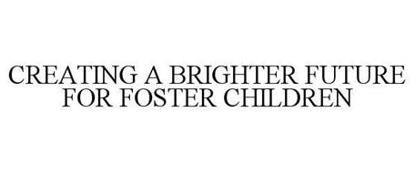 CREATING A BRIGHTER FUTURE FOR FOSTER CHILDREN